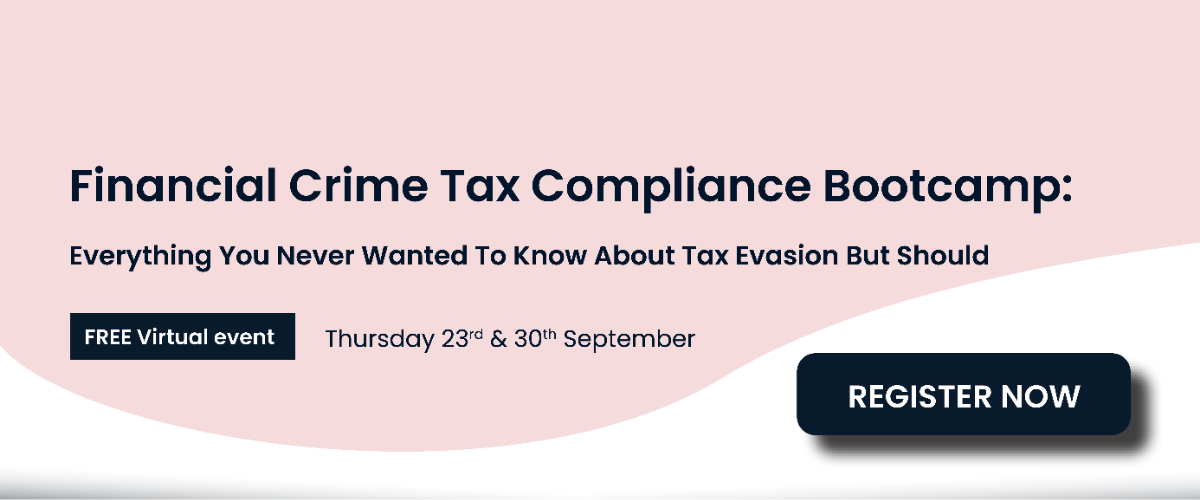 Financial Crime Tax Compliance Bootcamp: Everything you never wanted to know about tax evasion but should